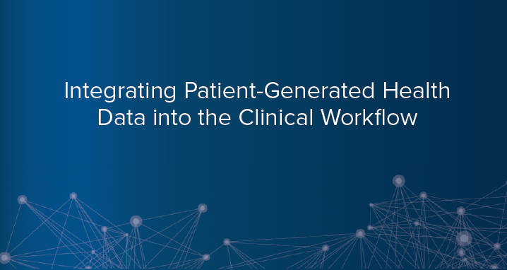 Integrating Patient-Generated Health Data into the Clinical Workflow